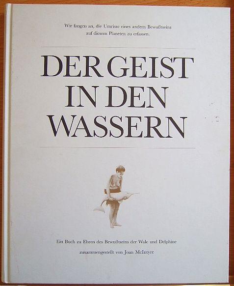 Der Geist in den Wassern : e. Buch zu Ehren d. Bewusstseins d. Wale u. Delphinezsgest. von Joan McIntyre. Übers. von Reinhard Kaiser 17. Auflage