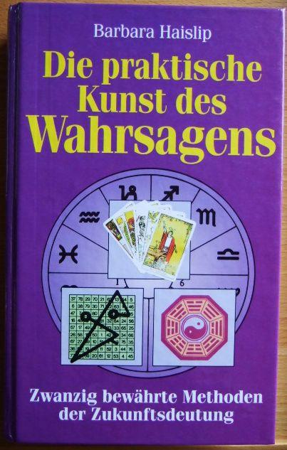 Haislip, Barbara: Die praktische Kunst des Wahrsagens. Zwanzig bewährte Methoden der Zukunftsdeutung.