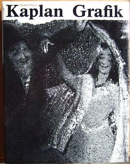 Mayer, Rudolf: Kaplan - Grafik - 1937 - 1980. Unter Mitarbeit von Lia M. Strodt,