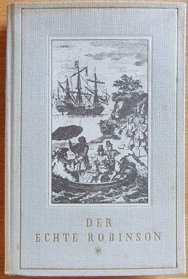 Leben und Abenteuer des echtem Robinson Crusoe, Seemanns aus York : Seine Seefahrten, s. Schiffbruch ... Überarb. v. Dieter Raabe. Mit e. Nachw. v. Hermann Frasch 1.-5. Tsd.