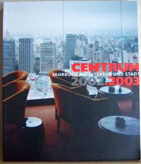 Centrum. Jahrbuch Architektur und Stadt 2002.2003.
