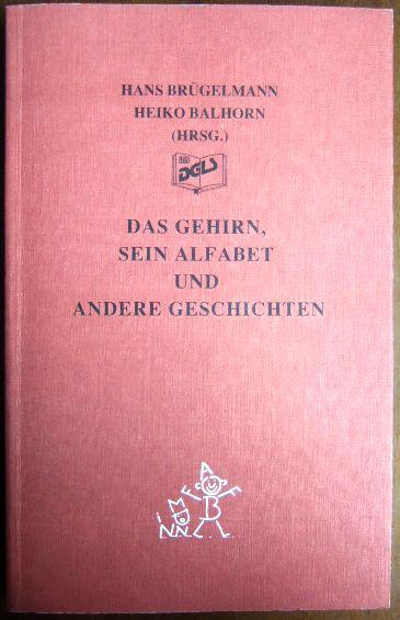 Brügelmann, Hans und Heiko (Hrsg.) Balhorn: Das Gehirn, sein Alfabet und andere Geschichten. Deutsche Gesellschaft für Lesen und Schreiben.