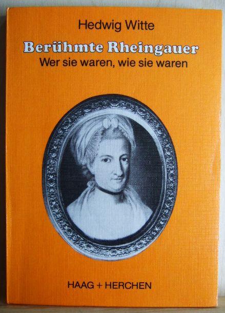 Berühmte Rheingauer : wer sie waren, wie sie waren , e. Lesebuch. hrsg. u. aufgezeichn. von. Mit Beitr. von Karla Wiesinger u. Rolf Göttert, Rheingau-Bücherei