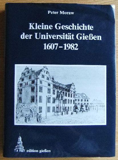 Kleine Geschichte der Universität Giessen : 1607 - 1982. Edition Giessen 1. Aufl.