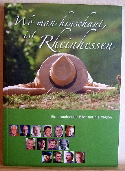 Wo man hinschaut ist Rheinhessen : ein prominenter Blick auf die Region. hrsg. von der Interessengemeinschaft Urlaub beim Rheinhessenwinzer. [Red.. Bildnachweis Robert Dieth]