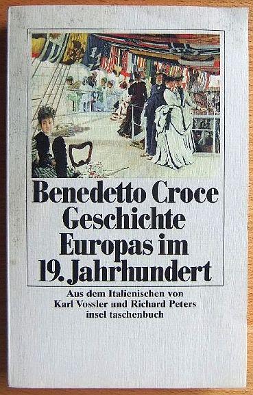 Croce, Benedetto: Geschichte Europas im neunzehnten Jahrhundert. Aus dem Ital. von Karl Vossler und Richard Peters, Insel-Taschenbuch 1477 6. Aufl.
