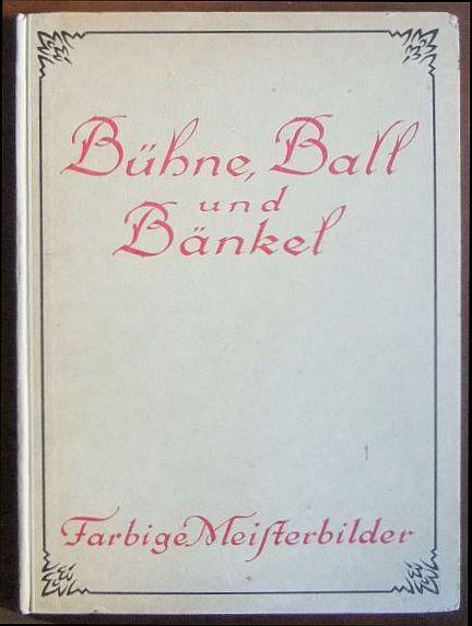 Bühne, Ball und Bänkel. Farbige Meisterbilder. Mit einer Einführung von Prof. Dr. Oscar Bie.