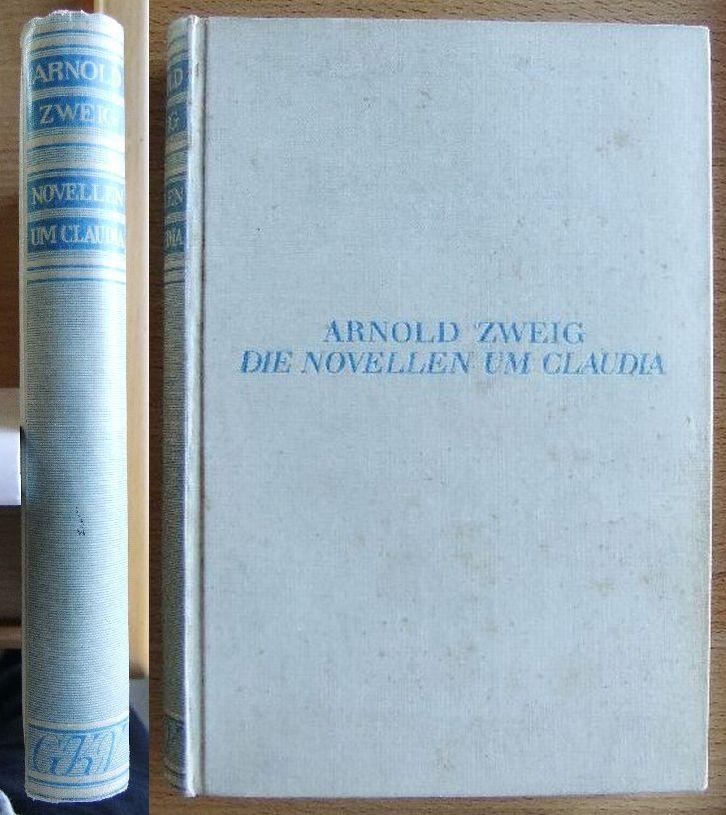 Zweig, Arnold: Die Novellen um Claudia. Roman. 152.-160. Tsd.