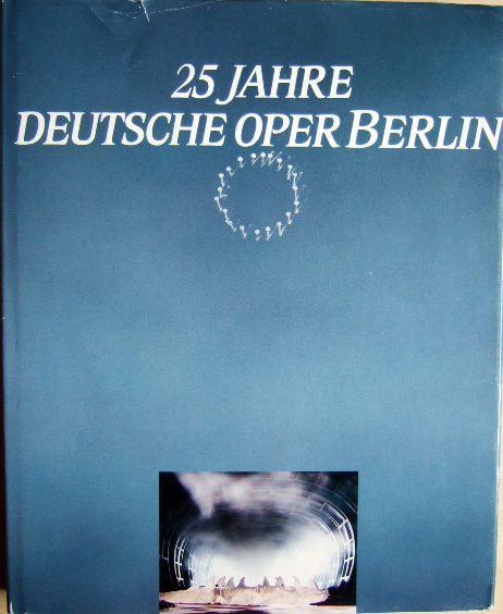 25 Jahre Deutsche Oper Berlin. Eine Dokumentation der Premieren von 1961 bis 1986.