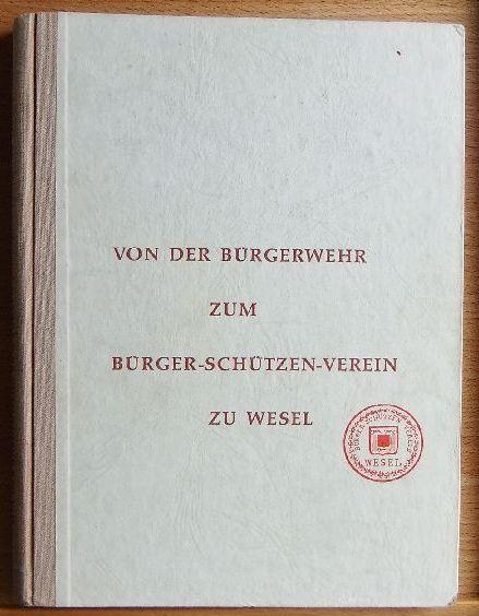 Von der Bürgerwehr zum Bürger-Schützen-Verein zu Wesel.