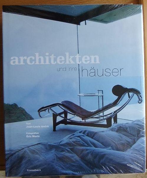 Architekten und ihre Häuser. aus dem Franz. von Bernadette Ott. Text. Fotogr. Éric Morin, in Zusammenarbeit mit Sylvie Bouron Dt. Erstausg.
