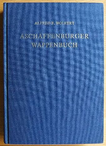 Aschaffenburger Wappenbuch. von. Zeichn.: Joachim von Roebel, Geschichts- und Kunstverein <Aschaffenburg>: Veröffentlichungen des Geschichts- und Kunstvereins Aschaffenburg e.V ; 20