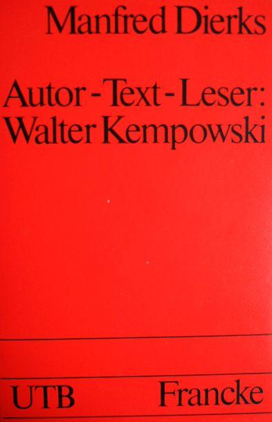 """Autor - Text - Leser: Walter Kempowski : künstler. Produktivität u. Leserreaktionen - am Beispiel """"Tadellöser & Wolff"""". Uni-Taschenbücher ; 1125"""