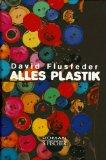 Alles Plastik : Roman. Aus dem Engl. von Joachim Kalka