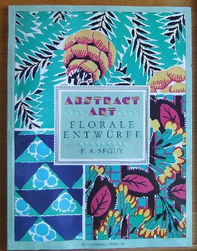 Abstract art : florale Entwürfe. E. A. Seguy. Einf. Stephen Calloway. [Aus d. Engl. übertr. von Steffen Seibert], Poster-Art-Reihe