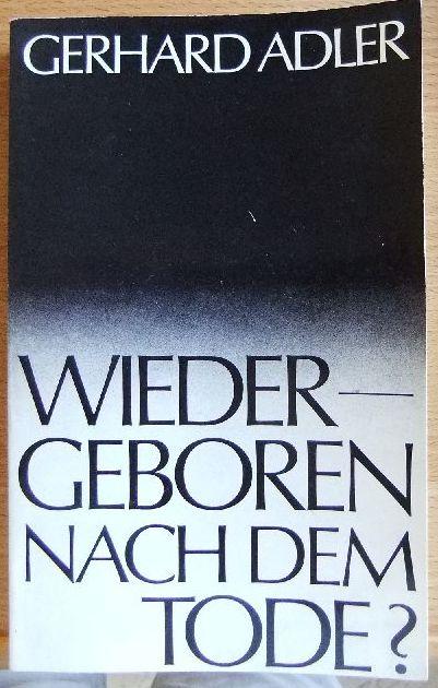 Wiedergeboren nach dem Tode? : Die Idee d. Reinkarnation. 1. Aufl.
