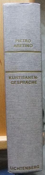 Kurtisanengespräche. [Übertr. ins Dt. von Ernst Otto Kayser] [Ungekürzte Ausg.]
