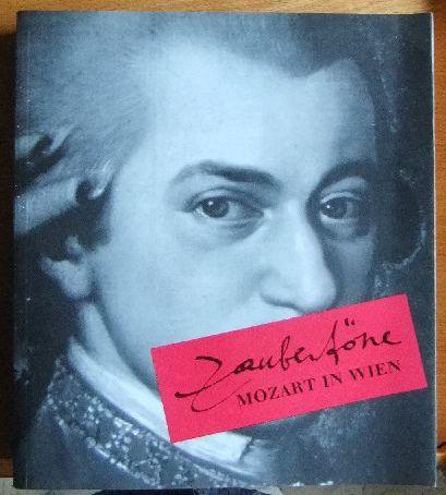 Zauberflöte - Mozart in Wien 1781-1791. Ausstellung des Historischen Museums der Stadt Wien im Künstlerhaus 6. Dezember 1990 - 15. September 1991.