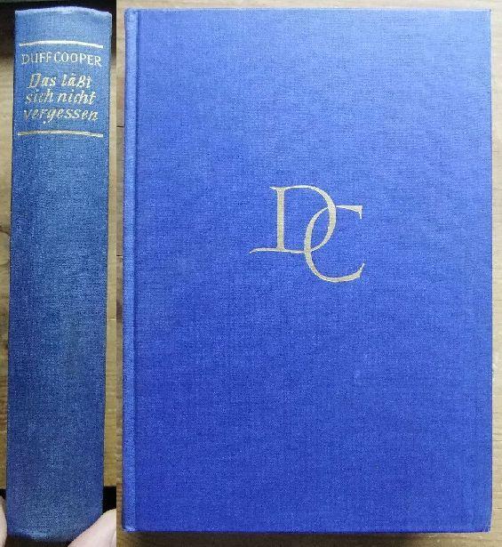 Das lässt sich nicht vergessen : Autobiographie. Duff Cooper. Aus d. Engl. übertr. von Hans u. Charlotte Kühner