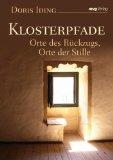 Klosterpfade : Orte des Rückzugs, Orte der Stille.
