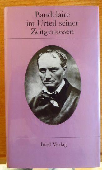 Baudelaire im Urteil seiner Zeitgenossen. Ausw. u. Anordnung d. Texte von W. T. Bandy u. Claude Pichois. Übers. aus d. Franz. u. Bibliographie von Felix Philipp Ingold u. Robert Kopp 1. - 3. Tsd.