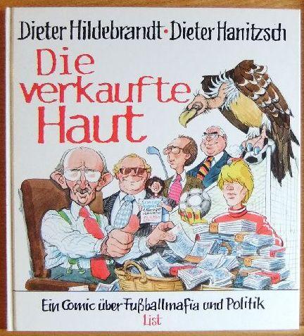 Die verkaufte Haut : [ein Comic über Fussballmafia und Politik]. Dieter Hildebrandt ; Dieter Hanitzsch
