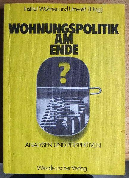 Wohnungspolitik am Ende? : Analysen u. Perspektiven. Inst. Wohnen u. Umwelt (Hrsg.)