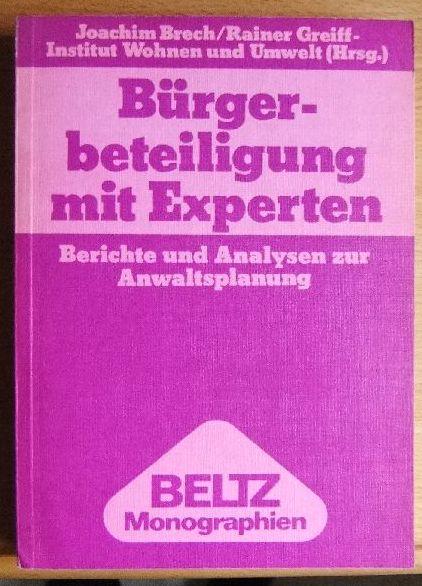 Bürgerbeteiligung mit Experten : Berichte u. Analysen zur Anwaltsplanung. hrsg. von Joachim Brech u. Rainer Greiff, Beltz-Monographien : Sozialpädagogik