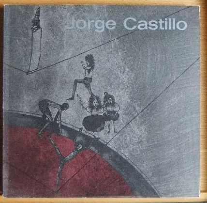 Jorge Castillo : Gemälde, Aquarelle, Zeichn., Druckgraphik; Kunsthalle Darmstadt, 9. Sept. - 29. Okt. 1972. Magistrat d. Stadt Darmstadt; Kunstverein Darmstadt. [Bearb.: Annelise Loth]