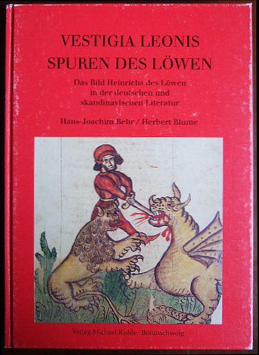 Vestigia Leonis - Spuren des Löwen. Das Bild Heinrichs des Löwen in der deutschen und skandinavischen Literatur.