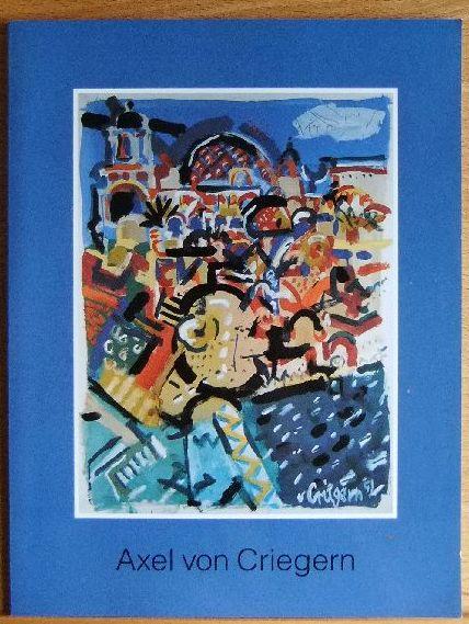 Axel von Criegern : Malerei. Objekte; Oberhessisches Museum, 26. März - 3. Mai 1992 / [Hrsg.: Der Magistrat der Universitätsstadt Giessen ; Oberhessisches Museum und Gail