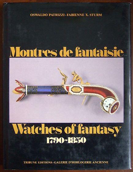 Patrizzi, Oswaldo und Fabienne X. Sturm: Montres de fantaisie  Watches of fantasy: 1790 - 1850