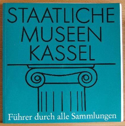 Staatliche Museen Kassel. Führer durch alle Sammlungen 5. neubearbeitete Aufl.