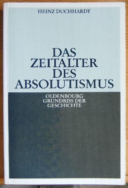 Das Zeitalter des Absolutismus. von, Oldenbourg Grundriss der Geschichte ; Bd. 11