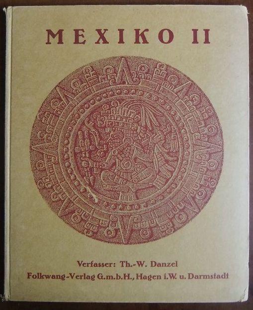 Mexiko II. Textteil: Kultur und Leben im alten Mexiko, Bildteil: Mexikanische Plastik. 2. Aufl.