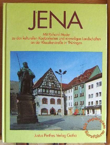 Mader, Richard: Jena : mit Richard Mader zu den kulturellen Kostbarkeiten und einmaligen Landschaften an der Klassikerstrasse in Thüringen 1. Aufl.
