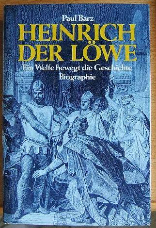 Heinrich der Löwe : e. Welfe bewegt d. Geschichte ; Biographie.