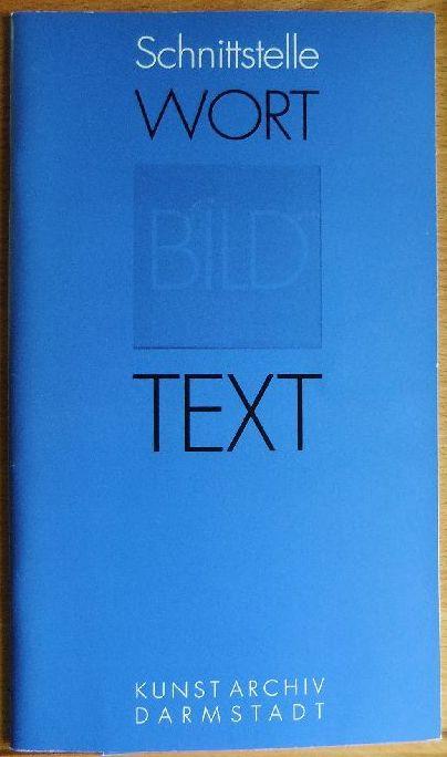Schnittstelle Wort - Bild -Text Ausstellung Kunst. Archiv Darmstadt im Literaturhaus 11.12.1999 - 25.2.2000 500 Ex.