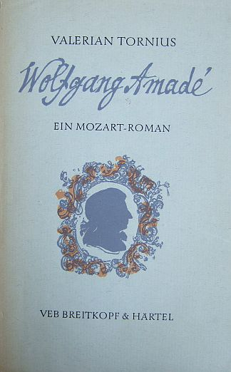 Tornius, Valerian: Wolfgang Amadé. : Ein Mozart-Roman. 14. Aufl.