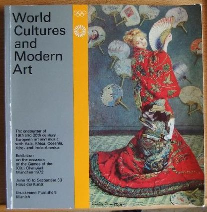World cultures and modern art : the encounter of 19. and 20. century European art and music with Asia, Africa, Oceania, Afro- and Indo-America; exhibition on the occasion of the games of the 20. Olympiad Munich 1972, June 16 to Sept. 30, Haus d. Kunst; [the Engl. catalogue is a shortenend version of the German exhibition catalogue but contains several additional contributions]. development and direction: Siegfried Wichmann