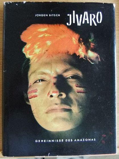 Jivaro : Geheimnisse des Amazonas. Jörgen Bitsch. Aus d. Dän. übertr. von Heinrich Schmidt. Mit 57 Farb- u. Schwarzweissfotos d. Verf. 15. - 32. Tsd.