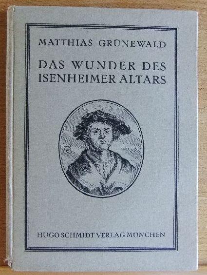 Matthias Grünewald : Das Wunder des Isenheimer Altars. Eingel. u. ausgew. v.