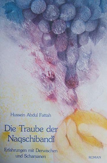 Die Traube der Naqschibandi : Roman ( Hussein Abdul Fattah, Sufi-Studienbibliothek ; Bd. 2 ) Dt. Erstveröff.