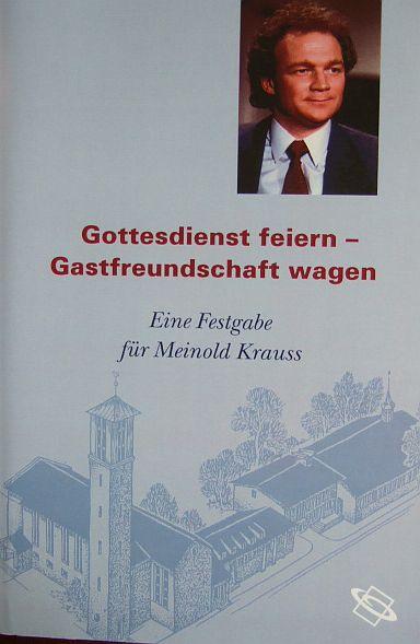 Kirchenvorstand der evang. Friedensgemeinde Darmstadt (Hrsg.): Gottesdienst feiern - Gastfreundschaft wagen. : Eine Festgabe für Meinold Krauss.
