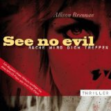 See no evil [Tonträger] : Thriller = Rache wird dich treffen. Allison Brennan. Ungekürzt gelesen von Anna Holtermann. In der Übers. von Sabine Schilasky, Krimi-Bibliothek