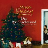 Das Weihnachtskind und andere Geschichten zur stillen Zeit [Tonträger]. Maeve Binchy. Ungekürzte Lesung von Annabelle Krieg