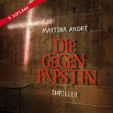 Die Gegenpäpstin [Tonträger] : Thriller. Martina André. Gelesen von Anja Bilabel