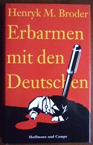 Erbarmen mit den Deutschen. : Metamorphosen deutschen Gemüts. 1. Aufl.
