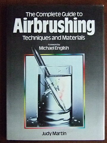 The Complete Guide to Airbrushing - Techniques and Materials. Foreword by Michael English. Mit zahlr., teils farb., Abb.