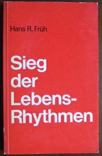 Sieg der Lebens-Rhythmen : d. Zeitgesetz i. Lebenslauf 3. Aufl.